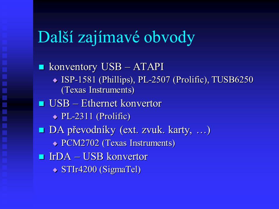 Další zajímavé obvody konventory USB – ATAPI konventory USB – ATAPI  ISP-1581 (Phillips), PL-2507 (Prolific), TUSB6250 (Texas Instruments) USB – Ethernet konvertor USB – Ethernet konvertor  PL-2311 (Prolific) DA převodníky (ext.