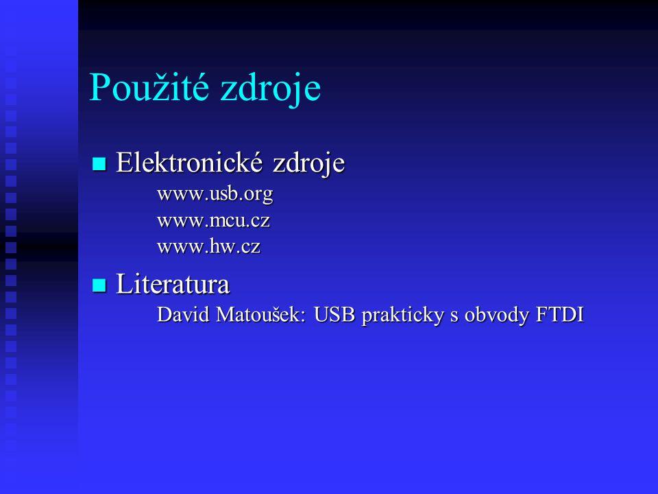 Použité zdroje Elektronické zdroje www.usb.org www.mcu.cz www.hw.cz Elektronické zdroje www.usb.org www.mcu.cz www.hw.cz Literatura David Matoušek: US