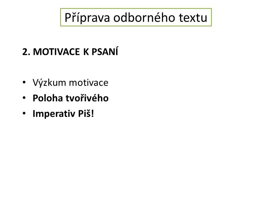 Příprava odborného textu 2. MOTIVACE K PSANÍ Výzkum motivace Poloha tvořivého Imperativ Piš!