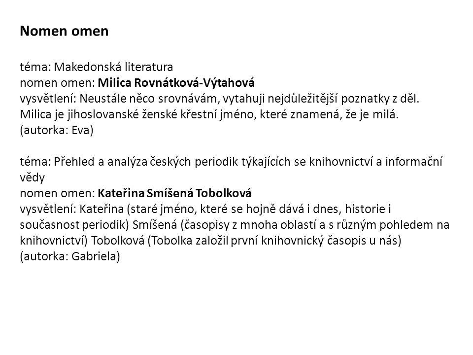 Nomen omen téma: Makedonská literatura nomen omen: Milica Rovnátková-Výtahová vysvětlení: Neustále něco srovnávám, vytahuji nejdůležitější poznatky z děl.