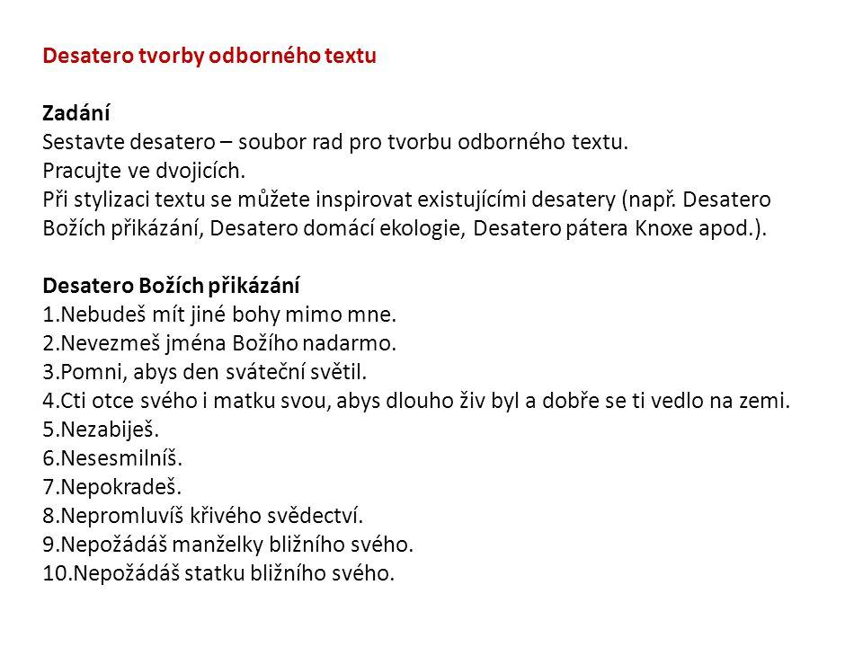 Desatero tvorby odborného textu Zadání Sestavte desatero – soubor rad pro tvorbu odborného textu.