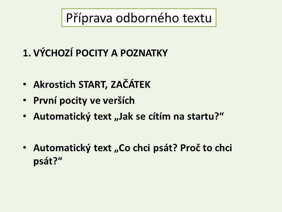 """Příprava odborného textu 1.VÝCHOZÍ POCITY A POZNATKY Akrostich START, ZAČÁTEK První pocity ve verších Automatický text """"Jak se cítím na startu? Automatický text """"Co chci psát."""