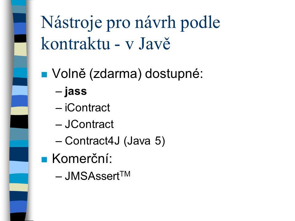 Nástroje pro návrh podle kontraktu - v Javě n Volně (zdarma) dostupné: –jass –iContract –JContract –Contract4J (Java 5) n Komerční: –JMSAssert TM