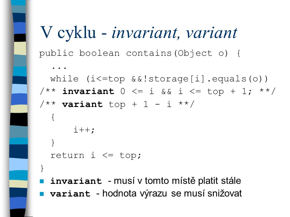 V cyklu - invariant, variant public boolean contains(Object o) {...