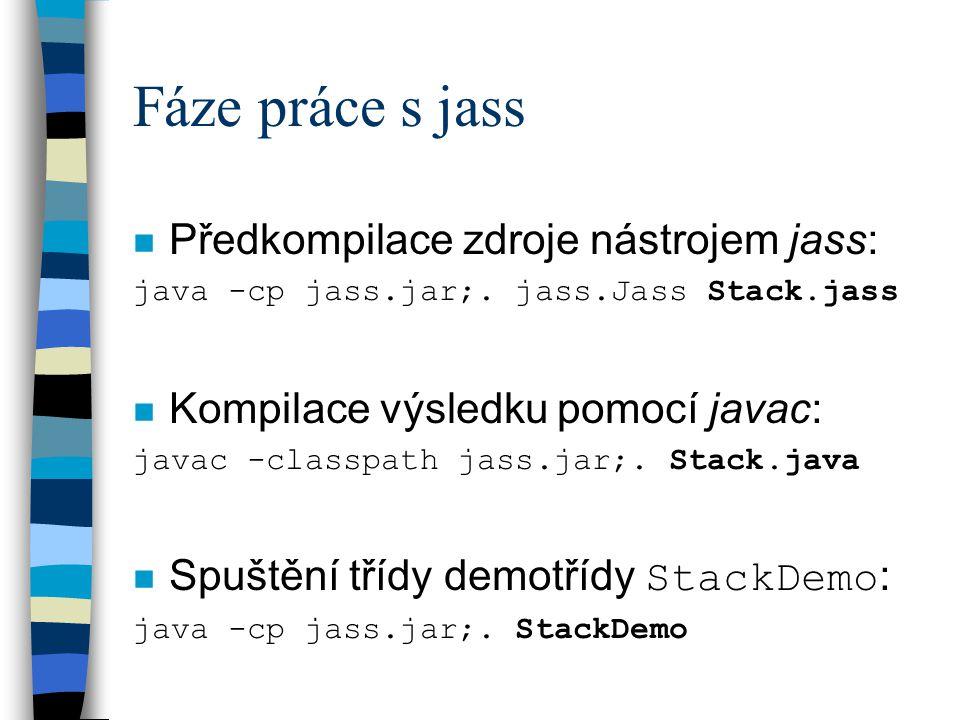 Fáze práce s jass n Předkompilace zdroje nástrojem jass: java -cp jass.jar;. jass.Jass Stack.jass n Kompilace výsledku pomocí javac: javac -classpath