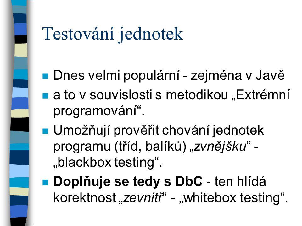 """Testování jednotek n Dnes velmi populární - zejména v Javě n a to v souvislosti s metodikou """"Extrémní programování"""". n Umožňují prověřit chování jedno"""