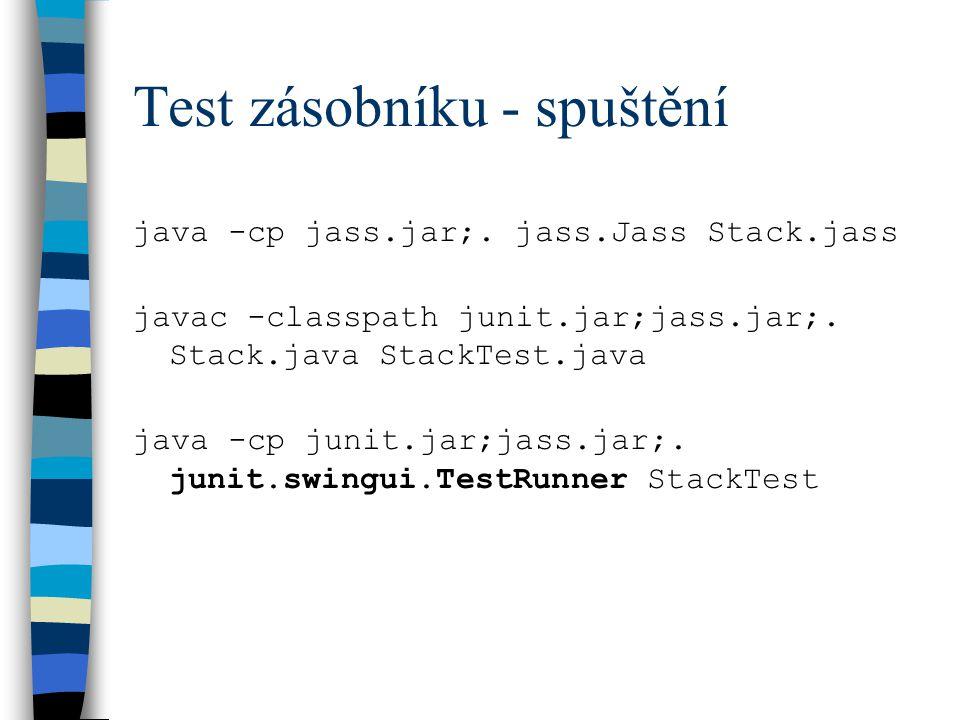 Test zásobníku - spuštění java -cp jass.jar;. jass.Jass Stack.jass javac -classpath junit.jar;jass.jar;. Stack.java StackTest.java java -cp junit.jar;