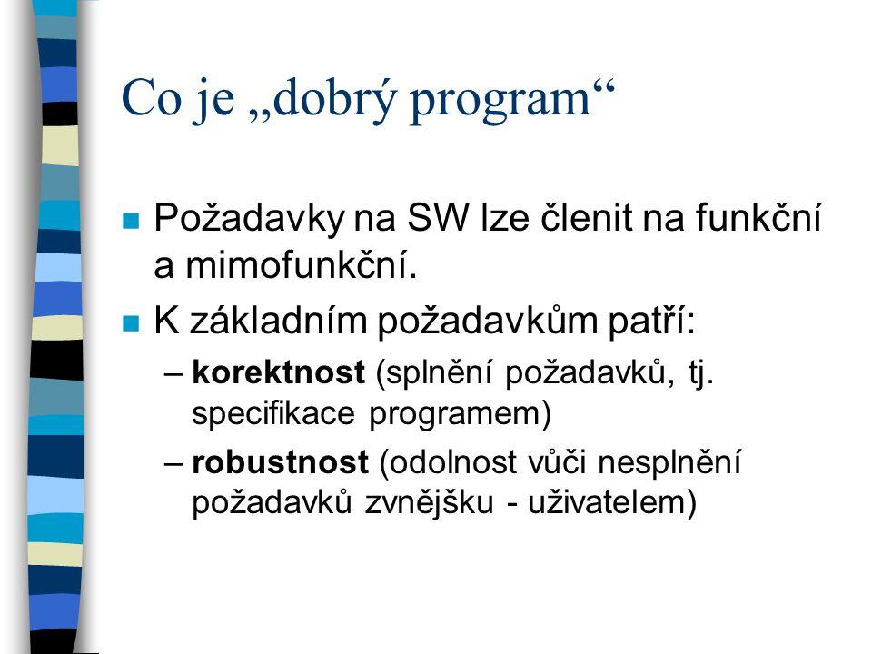 """Co je """"dobrý program"""" n Požadavky na SW lze členit na funkční a mimofunkční. n K základním požadavkům patří: –korektnost (splnění požadavků, tj. speci"""