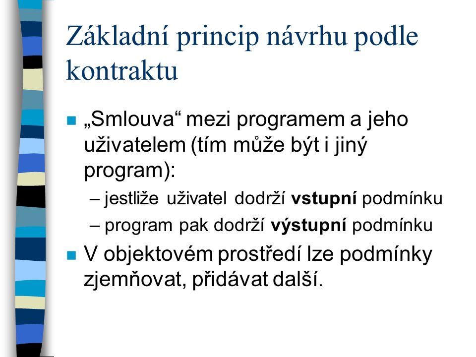 """Základní princip návrhu podle kontraktu n """"Smlouva"""" mezi programem a jeho uživatelem (tím může být i jiný program): –jestliže uživatel dodrží vstupní"""