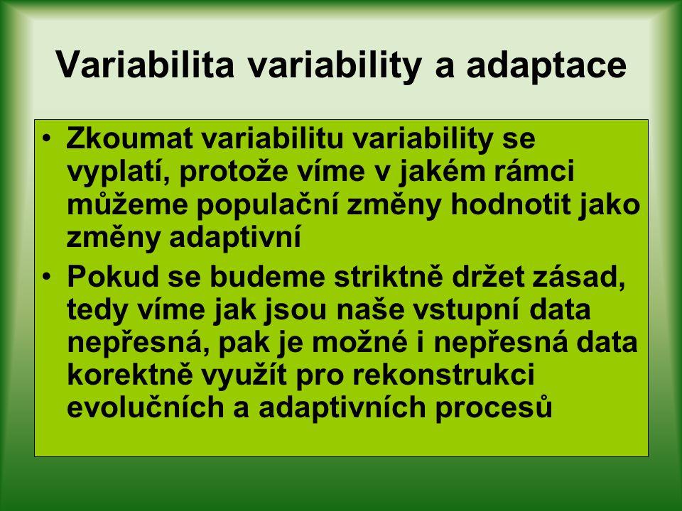 Variabilita variability a adaptace Pokud budeme postupovat korektně a obezřetně a jasně si stanovíme limity pro interpretaci, lze přinejmenším rámcově