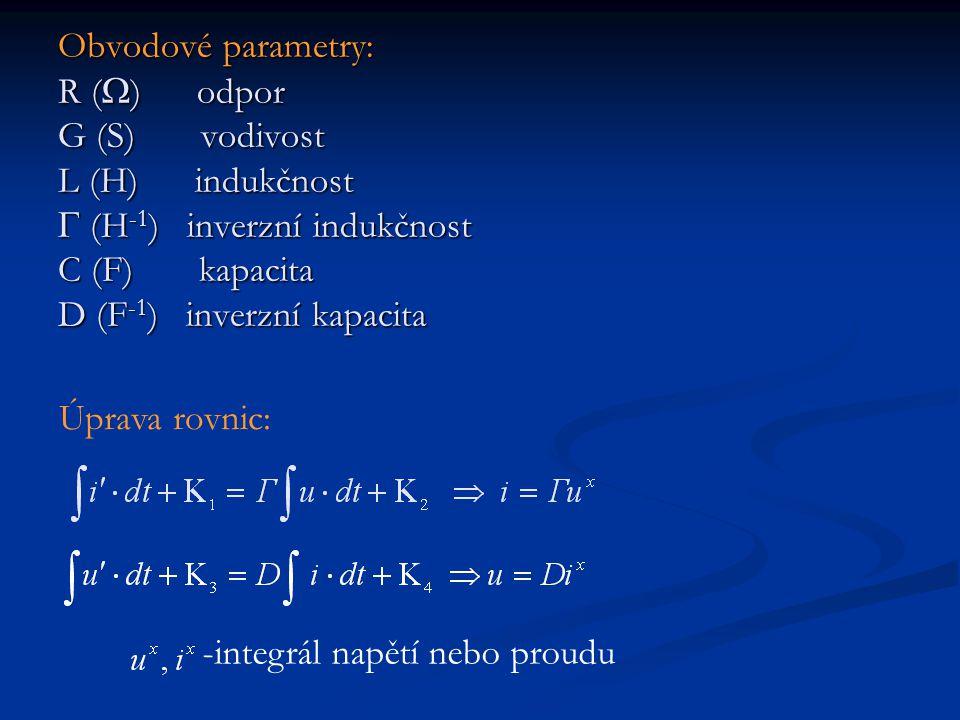 Obvodové parametry: R (  ) odpor G (S) vodivost L (H) indukčnost  (H -1 ) inverzní indukčnost C (F) kapacita D (F -1 ) inverzní kapacita Úprava rovn