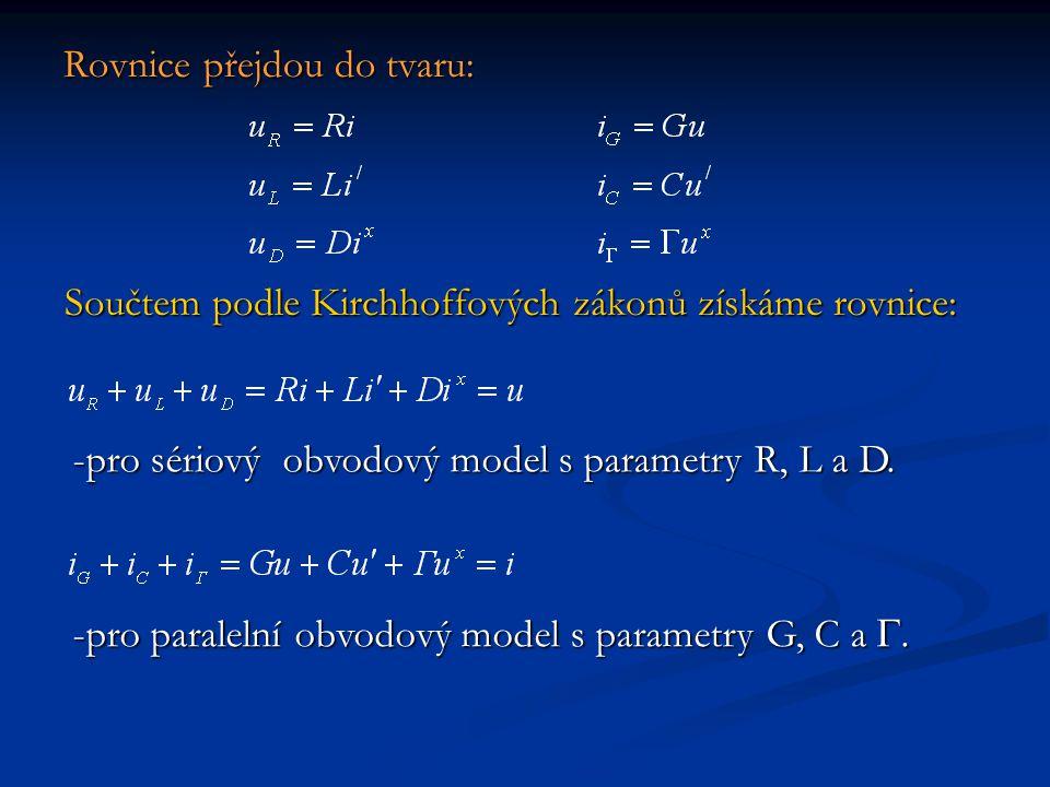 Rovnice přejdou do tvaru: Součtem podle Kirchhoffových zákonů získáme rovnice: -pro sériový obvodový model s parametry R, L a D. -pro paralelní obvodo
