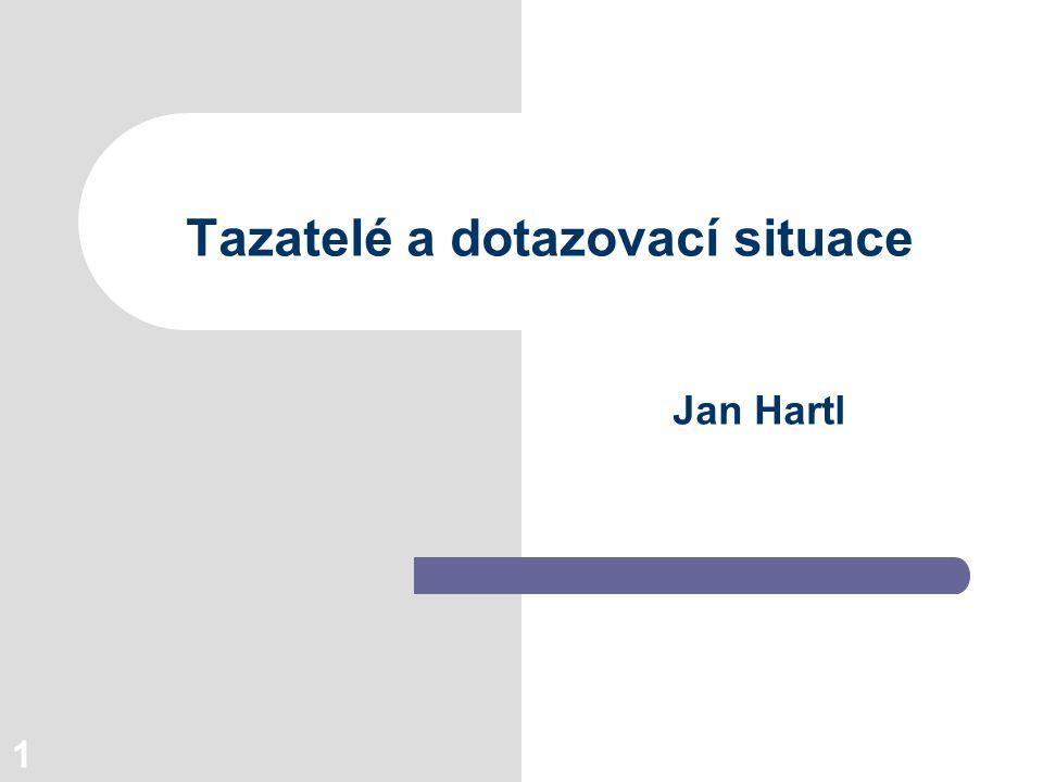 1 Tazatelé a dotazovací situace Jan Hartl