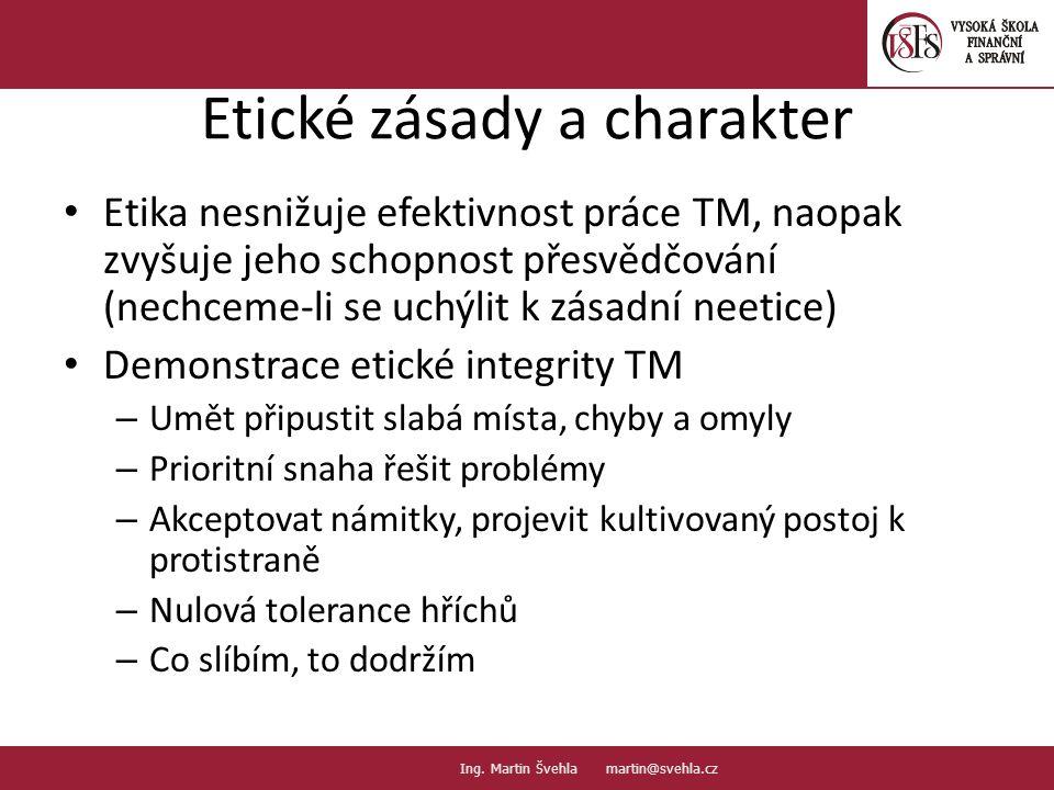 Etické zásady a charakter Etika nesnižuje efektivnost práce TM, naopak zvyšuje jeho schopnost přesvědčování (nechceme-li se uchýlit k zásadní neetice)