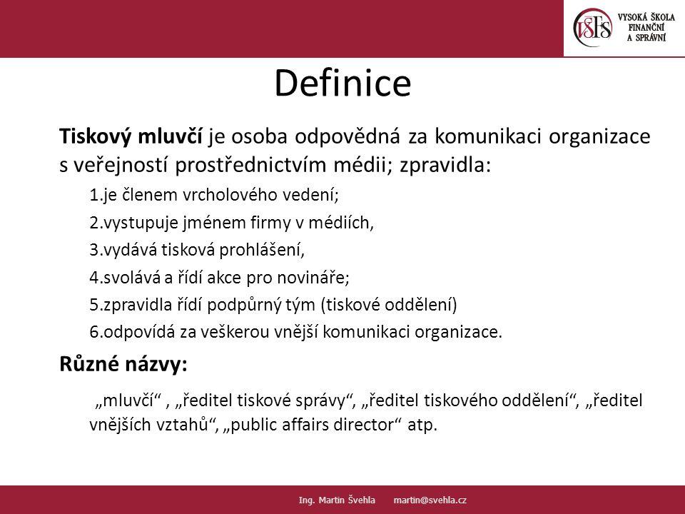 Definice Tiskový mluvčí je osoba odpovědná za komunikaci organizace s veřejností prostřednictvím médii; zpravidla: 1. je členem vrcholového vedení; 2.