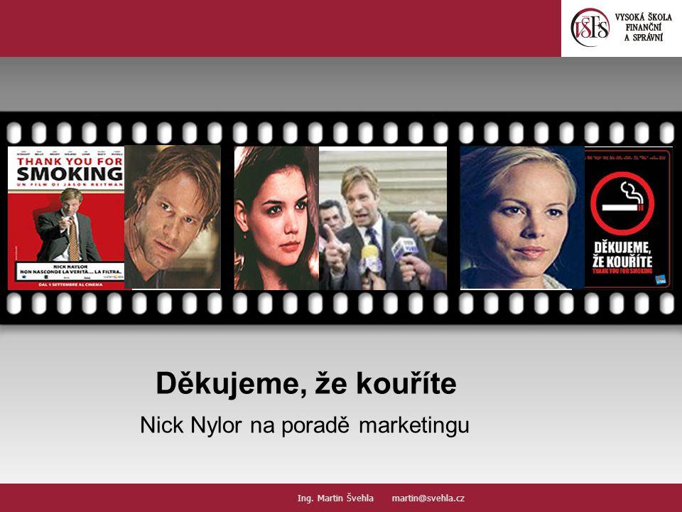 Děkujeme, že kouříte Nick Nylor na poradě marketingu Your picture here Ing. Martin Švehla martin@svehla.cz