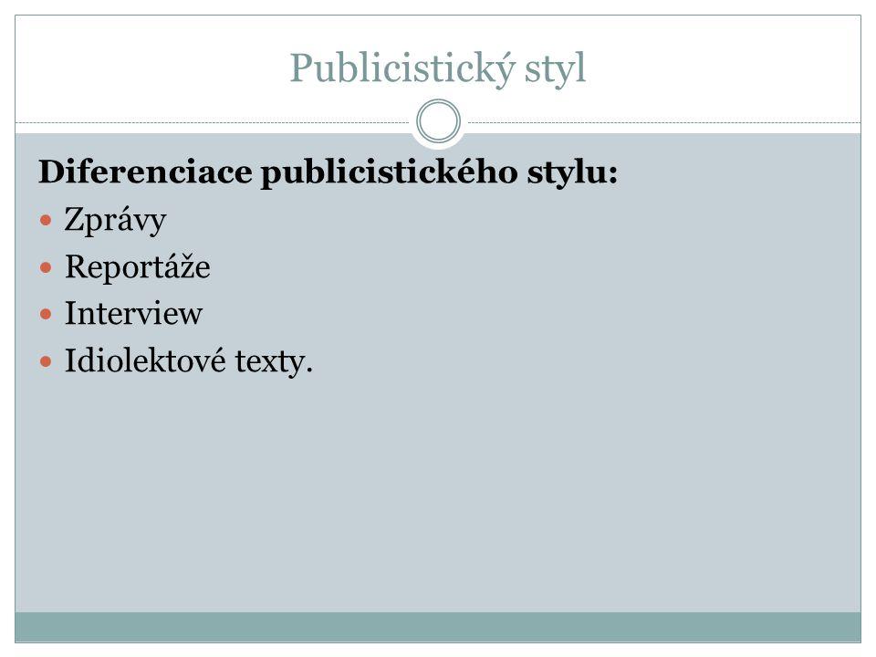 Publicistický styl Diferenciace publicistického stylu: Zprávy Reportáže Interview Idiolektové texty.