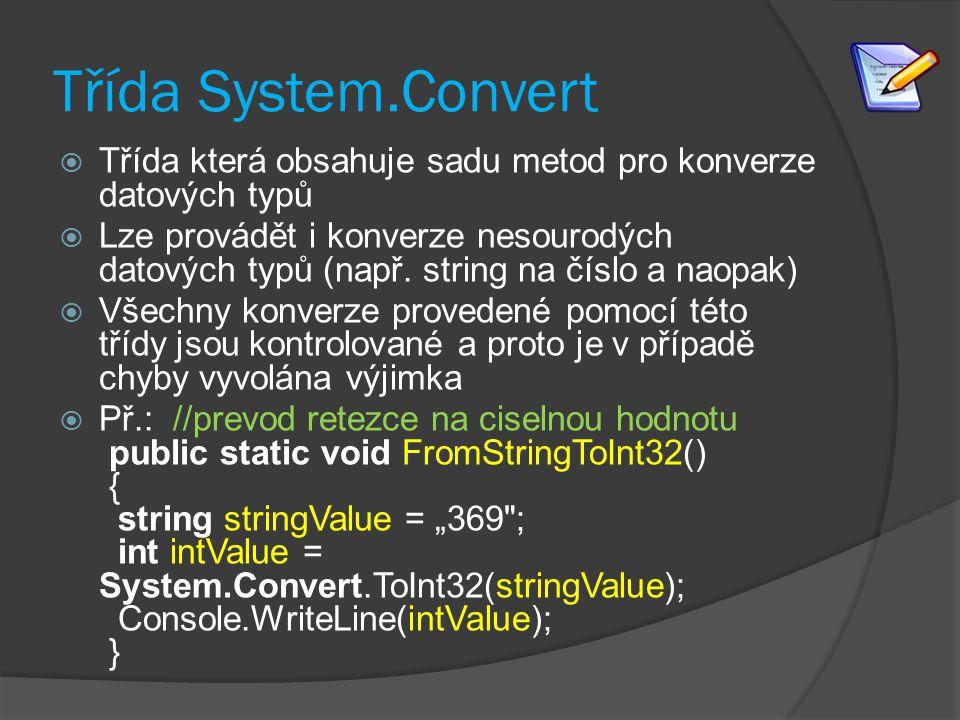 Třída System.Convert  Třída která obsahuje sadu metod pro konverze datových typů  Lze provádět i konverze nesourodých datových typů (např.