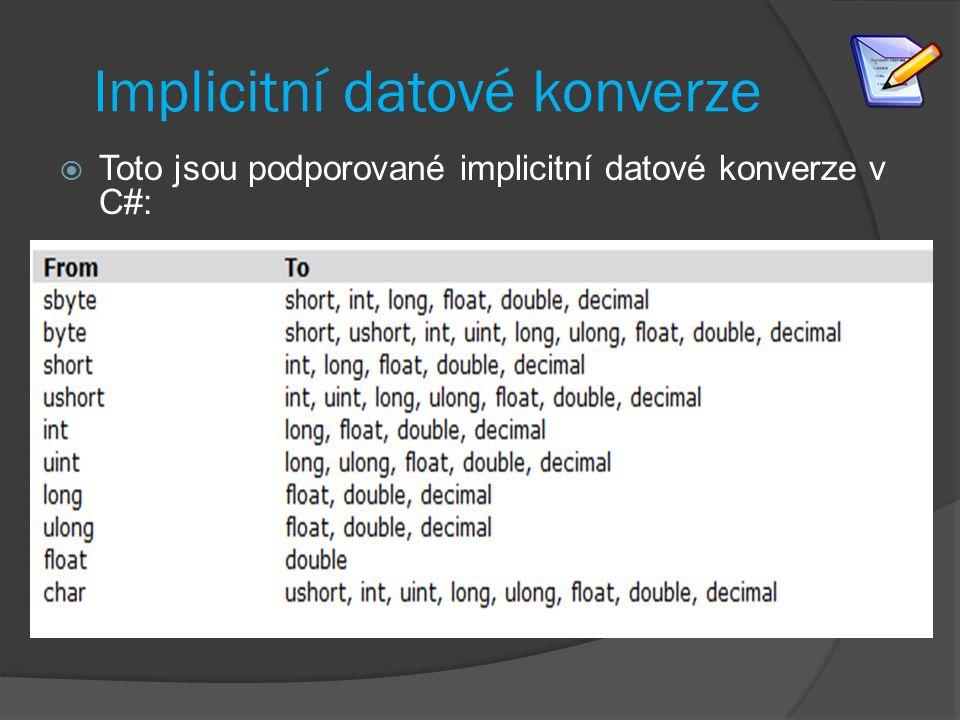 Implicitní datové konverze  Toto jsou podporované implicitní datové konverze v C#: