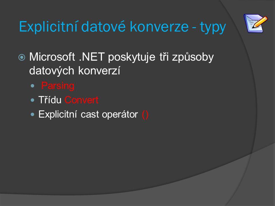 Explicitní datové konverze - typy  Microsoft.NET poskytuje tři způsoby datových konverzí Parsing Třídu Convert Explicitní cast operátor ()