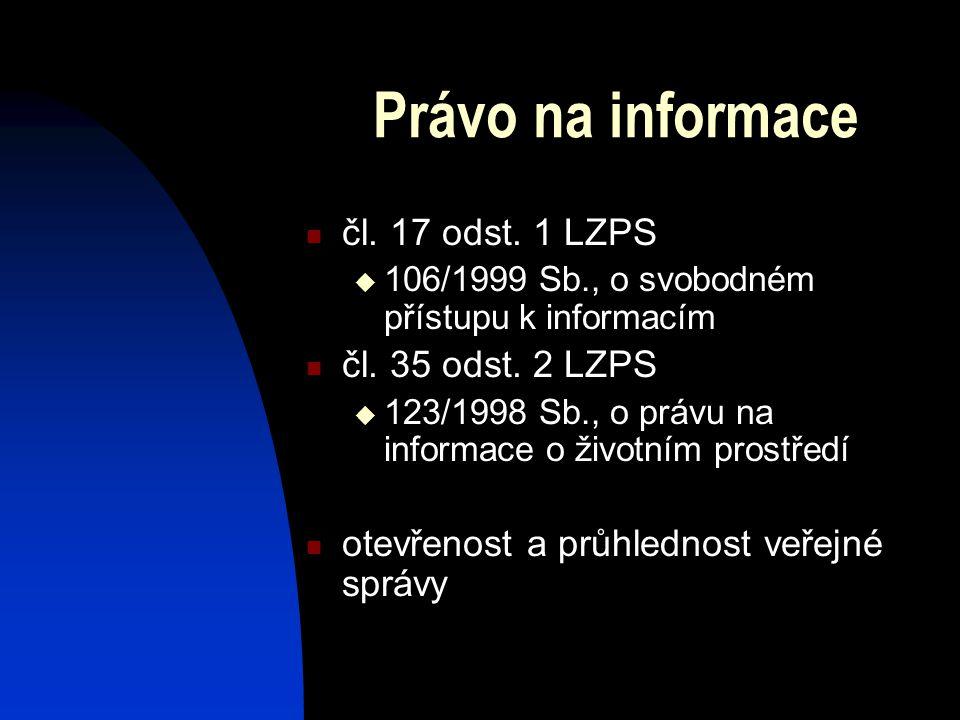 Právo na informace čl. 17 odst. 1 LZPS  106/1999 Sb., o svobodném přístupu k informacím čl.