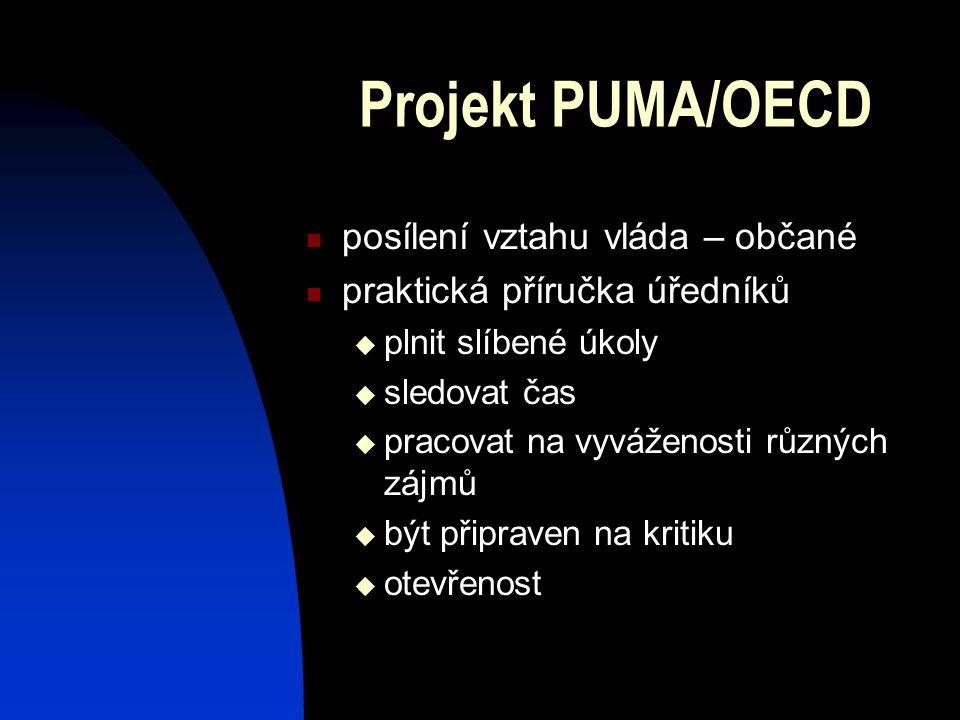 Projekt PUMA/OECD posílení vztahu vláda – občané praktická příručka úředníků  plnit slíbené úkoly  sledovat čas  pracovat na vyváženosti různých zájmů  být připraven na kritiku  otevřenost