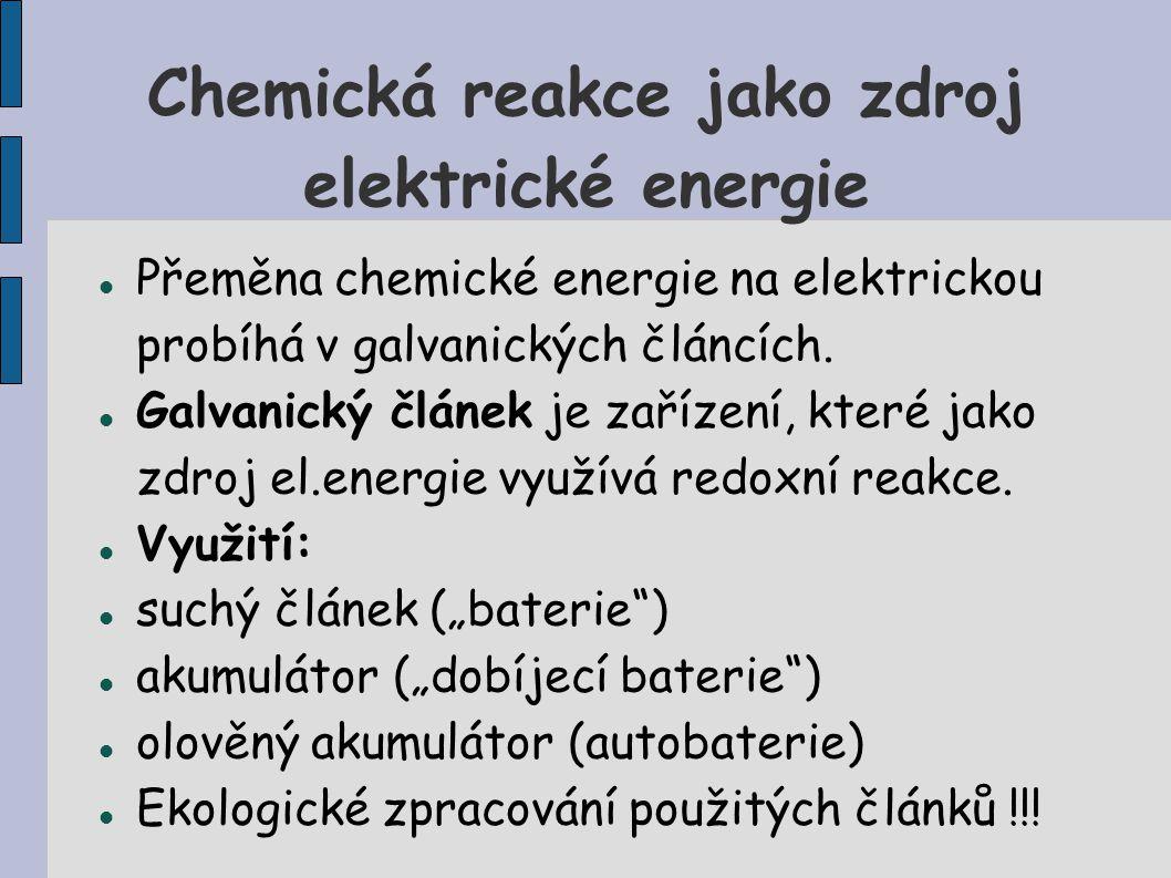 Chemická reakce jako zdroj elektrické energie Přeměna chemické energie na elektrickou probíhá v galvanických článcích. Galvanický článek je zařízení,