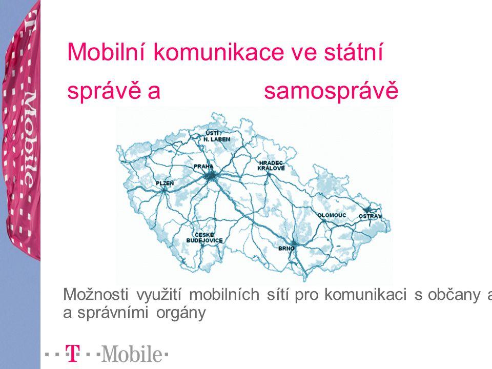 Mobilní komunikace ve státní správě a samosprávě Možnosti využití mobilních sítí pro komunikaci s občany a a správními orgány