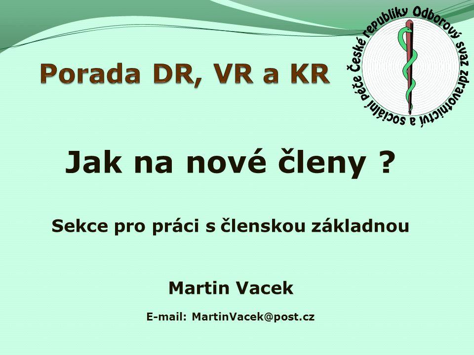 Jak na nové členy Sekce pro práci s členskou základnou Martin Vacek E-mail: MartinVacek@post.cz