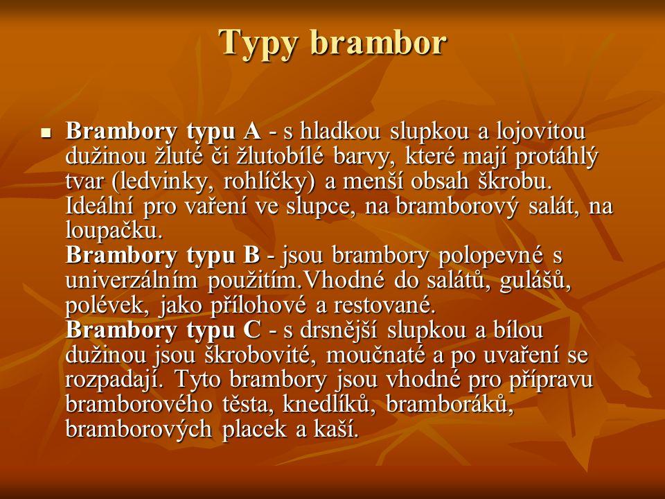 Typy brambor Brambory typu A - s hladkou slupkou a lojovitou dužinou žluté či žlutobílé barvy, které mají protáhlý tvar (ledvinky, rohlíčky) a menší o