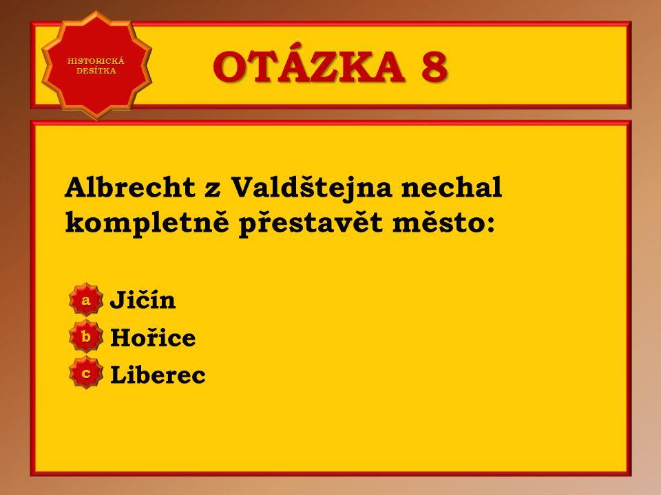 OTÁZKA 7 Albrecht z Valdštejna byl císařem odměněn rozsáhlými pozemky po bitvě: na Bílé hoře na Moravském poli u Lipan a b c Správně a Vaše odpověď: c HISTORICKÁ DESÍTKA HISTORICKÁ DESÍTKA