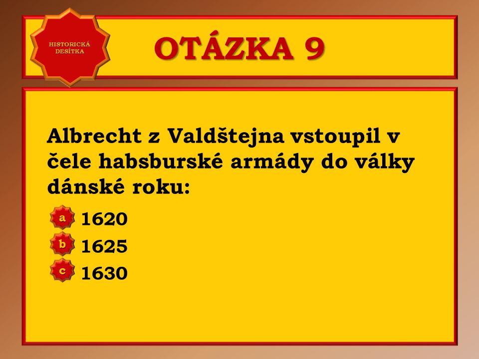 OTÁZKA 8 Albrecht z Valdštejna nechal kompletně přestavět město: Jičín Hořice Liberec a b c Správně a Vaše odpověď: c HISTORICKÁ DESÍTKA HISTORICKÁ DE