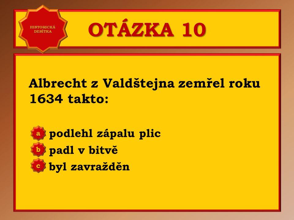 OTÁZKA 9 Albrecht z Valdštejna vstoupil v čele habsburské armády do války dánské roku: 1620 1625 1630 a b c Správně b Vaše odpověď: c HISTORICKÁ DESÍT