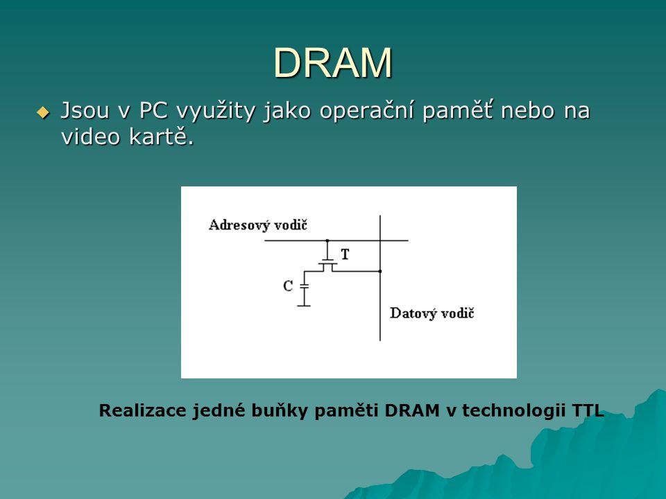 DRAM  Jsou v PC využity jako operační paměť nebo na video kartě. Realizace jedné buňky paměti DRAM v technologii TTL