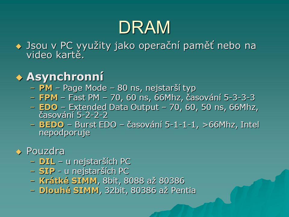 DRAM  Jsou v PC využity jako operační paměť nebo na video kartě.