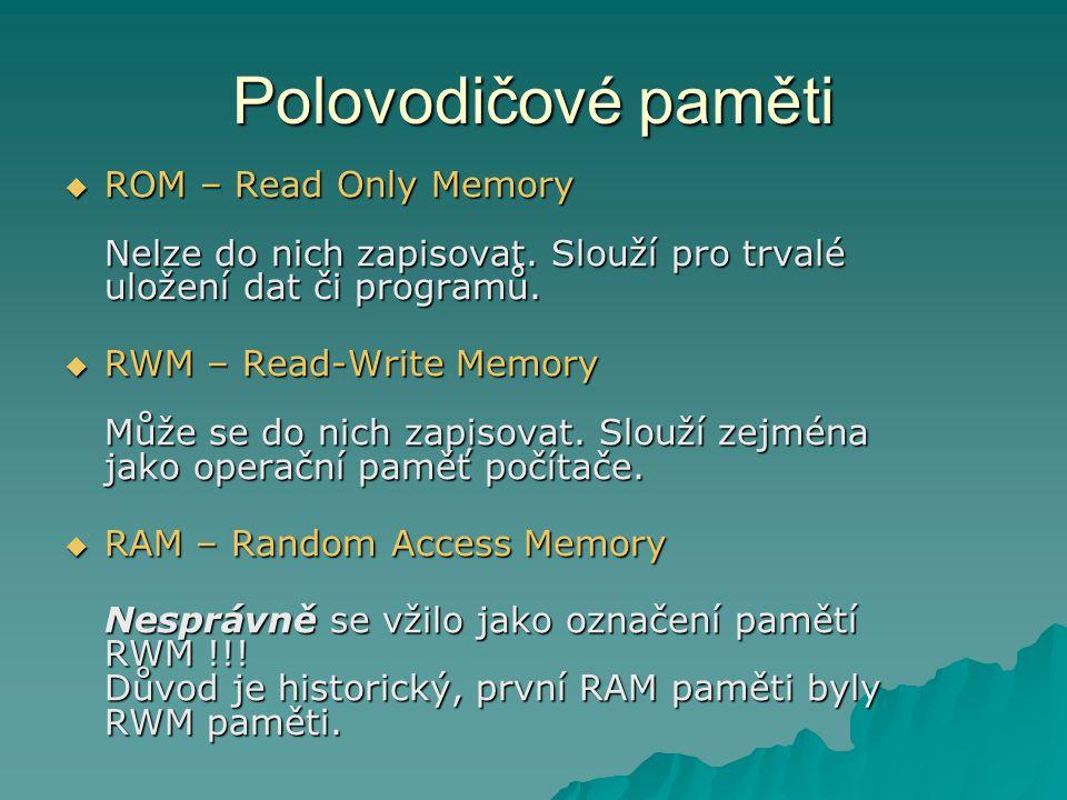 Polovodičové paměti  ROM – Read Only Memory Nelze do nich zapisovat.