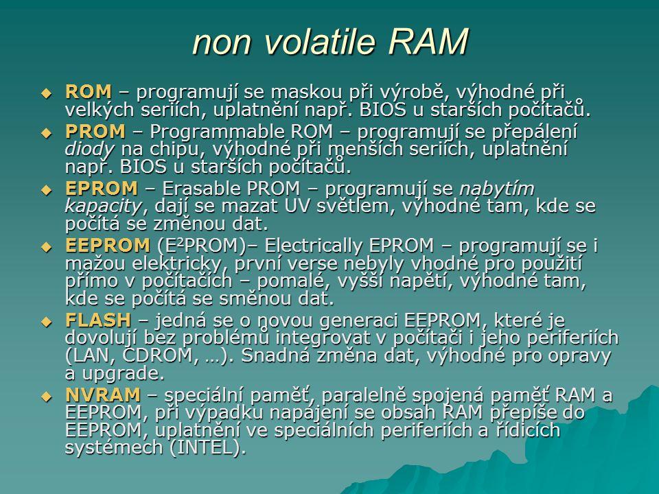 non volatile RAM  ROM – programují se maskou při výrobě, výhodné při velkých seriích, uplatnění např. BIOS u starších počítačů.  PROM – Programmable
