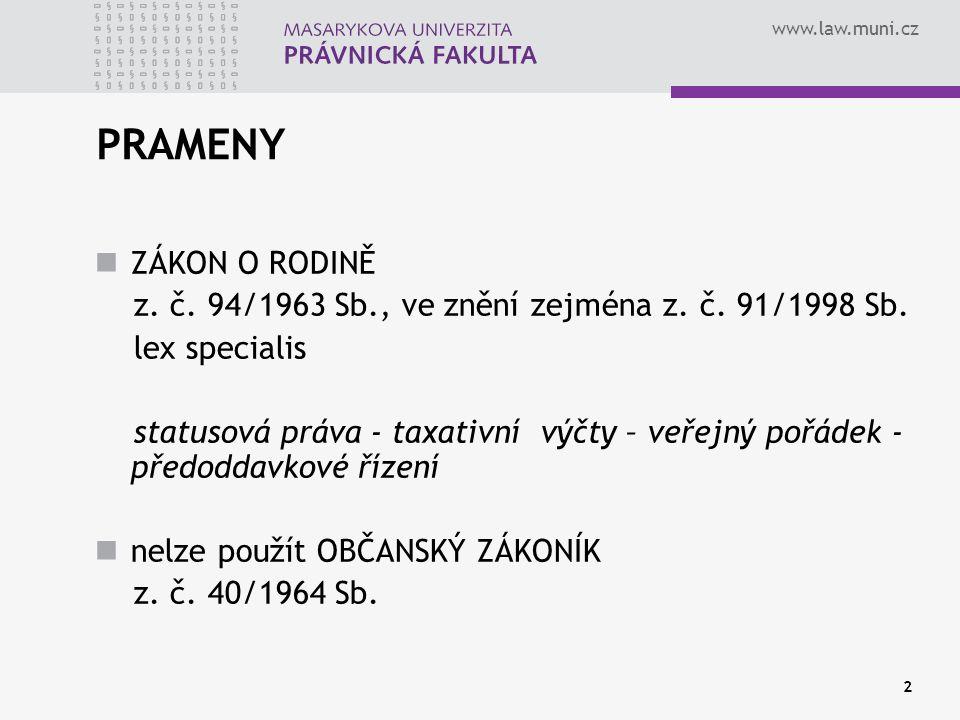 www.law.muni.cz 2 PRAMENY ZÁKON O RODINĚ z. č. 94/1963 Sb., ve znění zejména z. č. 91/1998 Sb. lex specialis statusová práva - taxativní výčty – veřej