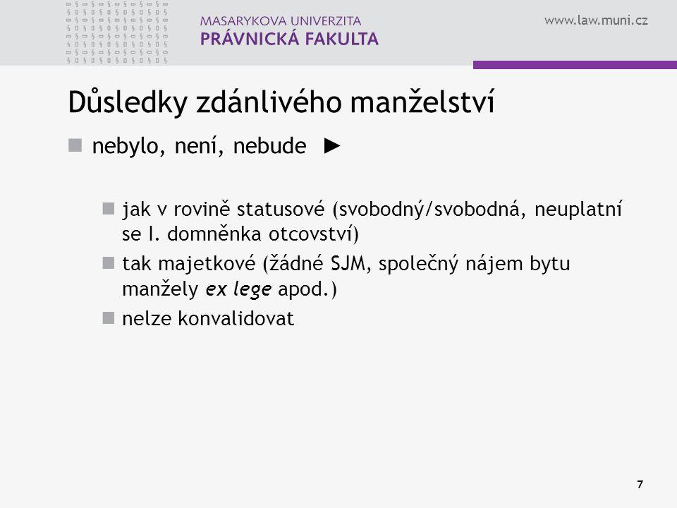 www.law.muni.cz 7 Důsledky zdánlivého manželství nebylo, není, nebude ► jak v rovině statusové (svobodný/svobodná, neuplatní se I. domněnka otcovství)