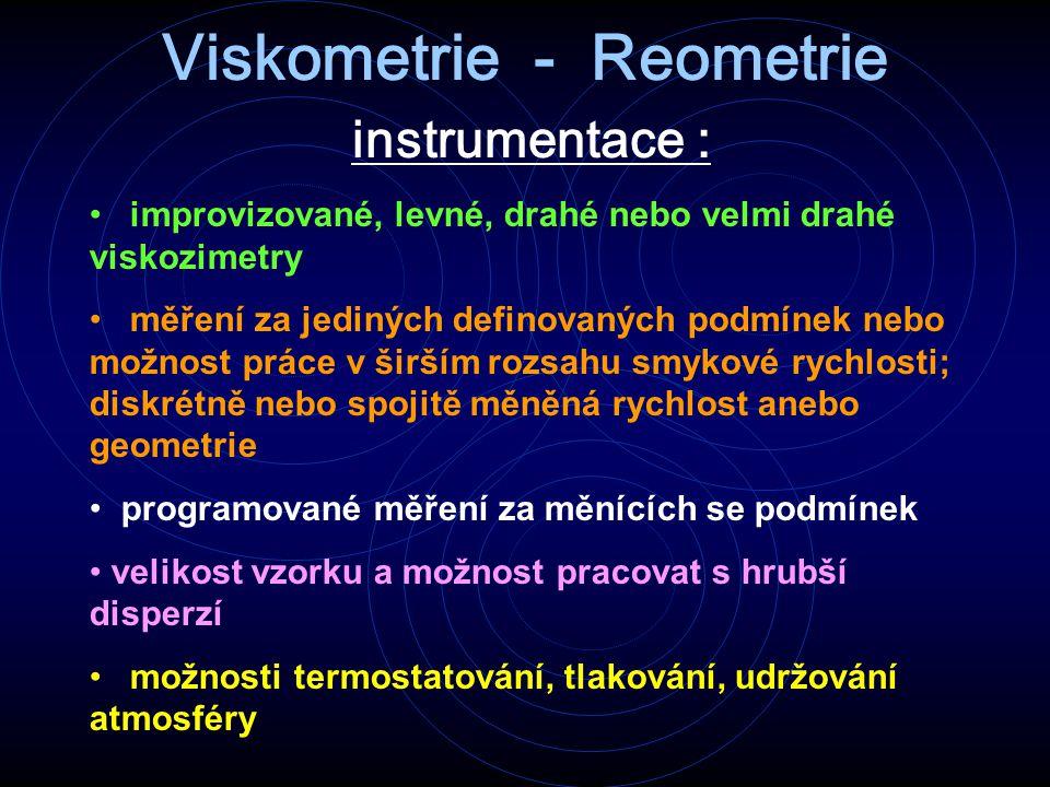 Viskometrie - Reometrie instrumentace : improvizované, levné, drahé nebo velmi drahé viskozimetry měření za jediných definovaných podmínek nebo možnos