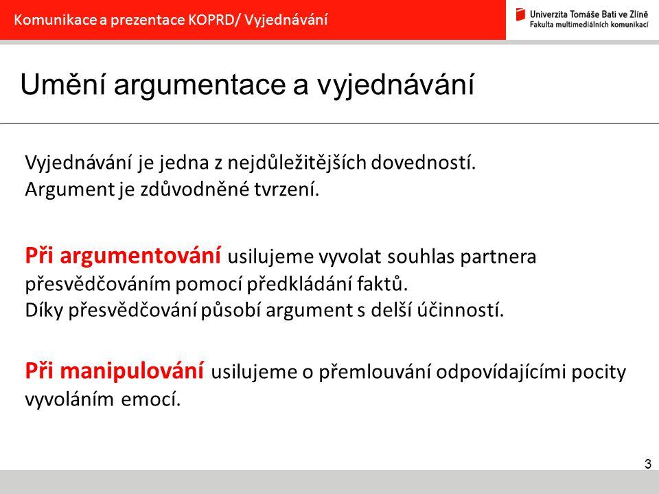 3 Umění argumentace a vyjednávání Komunikace a prezentace KOPRD/ Vyjednávání Vyjednávání je jedna z nejdůležitějších dovedností.