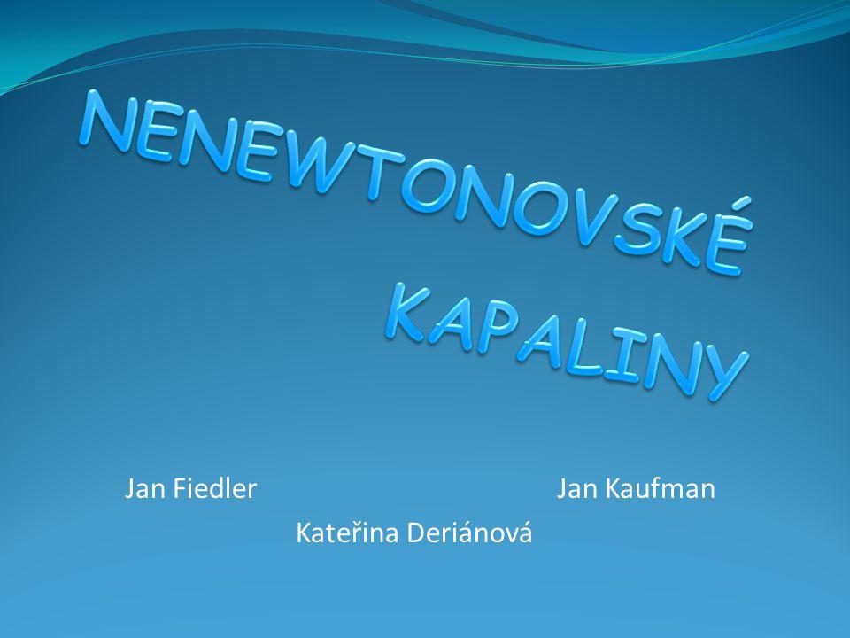 Viskozita Newtonův vzorec Newtonovské kapaliny Nenewtonovské kapaliny Druhy nenewtonovskych kapalin Využití Pokusy Zdroje