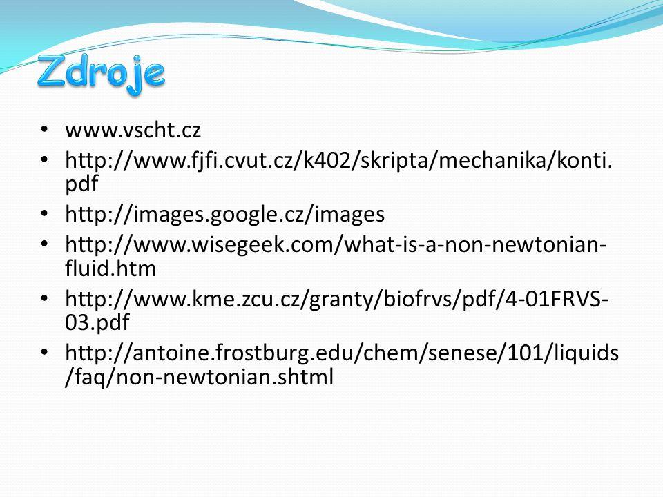 www.vscht.cz http://www.fjfi.cvut.cz/k402/skripta/mechanika/konti. pdf http://images.google.cz/images http://www.wisegeek.com/what-is-a-non-newtonian-