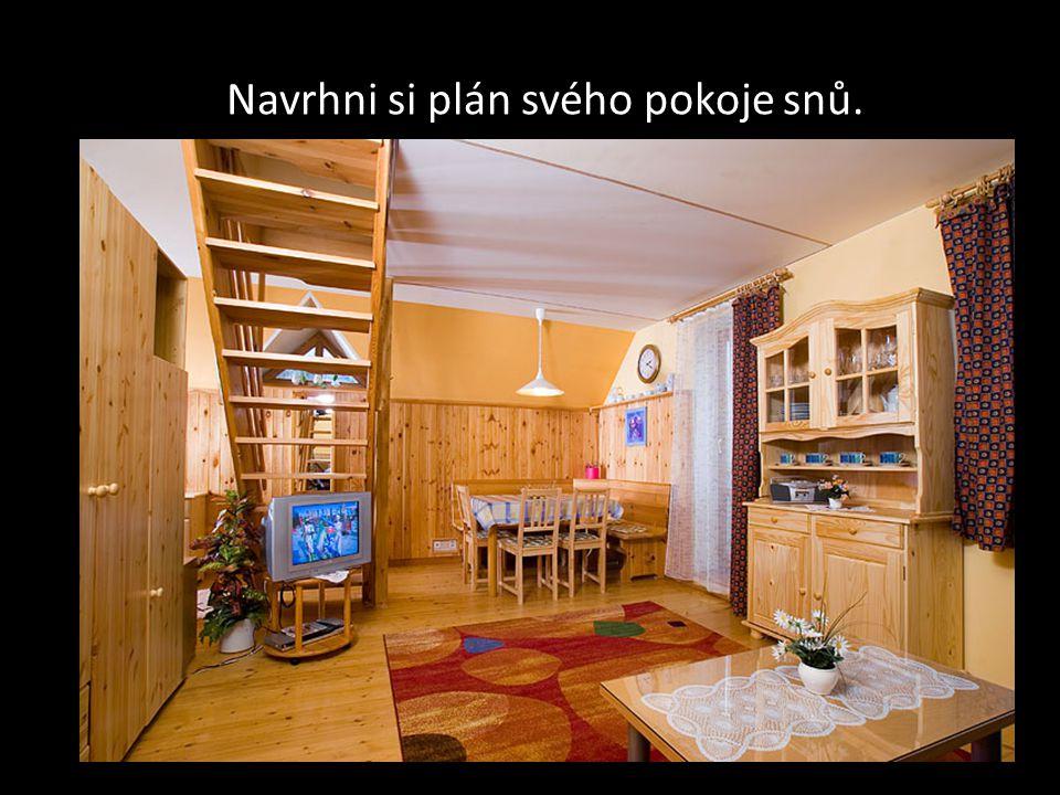 Navrhni si plán svého pokoje snů.