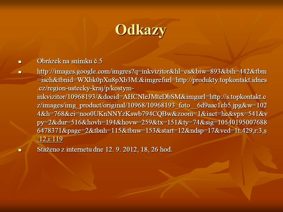 Odkazy Obrázek na snímku č.5 Obrázek na snímku č.5 http://images.google.com/imgres?q=inkvizitor&hl=cs&biw=893&bih=442&tbm =isch&tbnid=WXbk0pXu8pXb3M:&imgrefurl=http://produkty.topkontakt.idnes.cz/region-ustecky-kraj/p/kostym- inkvizitor/10968193/&docid=AHCNleJMteDbSM&imgurl=http://s.topkontakt.c z/images/img_product/original/10968/10968193_foto__6d9aac1eb5.jpg&w=102 4&h=768&ei=noo0UKnNNYzKswb794CQBw&zoom=1&iact=hc&vpx=541&v py=2&dur=516&hovh=194&hovw=259&tx=151&ty=74&sig=10540195007688 6478371&page=2&tbnh=115&tbnw=153&start=12&ndsp=17&ved=1t:429,r:3,s :12,i:119 http://images.google.com/imgres?q=inkvizitor&hl=cs&biw=893&bih=442&tbm =isch&tbnid=WXbk0pXu8pXb3M:&imgrefurl=http://produkty.topkontakt.idnes.cz/region-ustecky-kraj/p/kostym- inkvizitor/10968193/&docid=AHCNleJMteDbSM&imgurl=http://s.topkontakt.c z/images/img_product/original/10968/10968193_foto__6d9aac1eb5.jpg&w=102 4&h=768&ei=noo0UKnNNYzKswb794CQBw&zoom=1&iact=hc&vpx=541&v py=2&dur=516&hovh=194&hovw=259&tx=151&ty=74&sig=10540195007688 6478371&page=2&tbnh=115&tbnw=153&start=12&ndsp=17&ved=1t:429,r:3,s :12,i:119s :12,i:119s :12,i:119 Staženo z internetu dne 12.