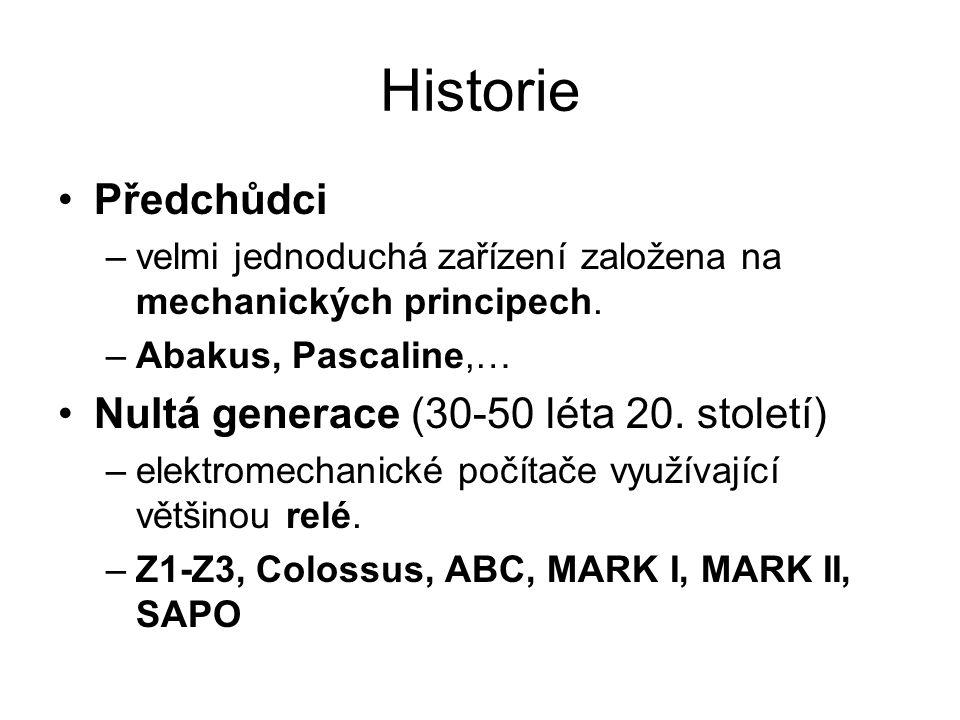 Historie Předchůdci –velmi jednoduchá zařízení založena na mechanických principech. –Abakus, Pascaline,… Nultá generace (30-50 léta 20. století) –elek