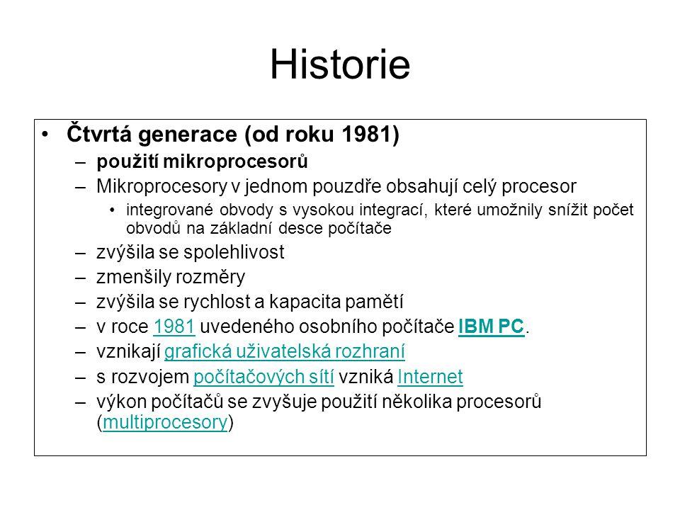 Historie Čtvrtá generace (od roku 1981) –použití mikroprocesorů –Mikroprocesory v jednom pouzdře obsahují celý procesor integrované obvody s vysokou i