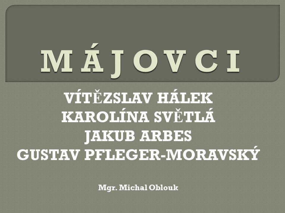 VÍT Ě ZSLAV HÁLEK KAROLÍNA SV Ě TLÁ JAKUB ARBES GUSTAV PFLEGER-MORAVSKÝ Mgr. Michal Oblouk