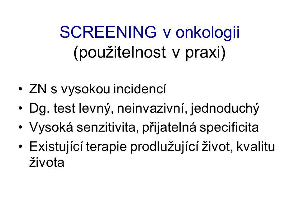 SCREENING v onkologii (použitelnost v praxi) ZN s vysokou incidencí Dg. test levný, neinvazivní, jednoduchý Vysoká senzitivita, přijatelná specificita