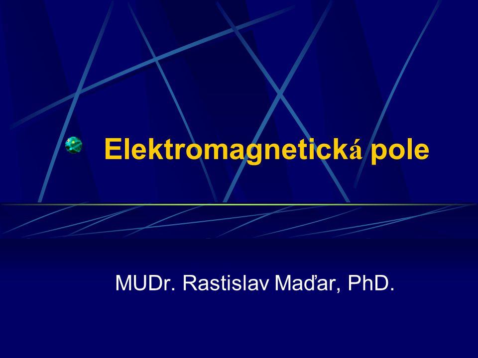 Elektromagnetick á pole MUDr. Rastislav Maďar, PhD.